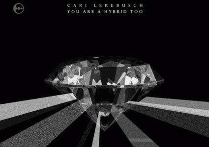 Cari Lekebusch - You Are A Hybrid Too