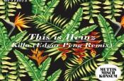 This is Heinz - Killa (Edgar Peng Remix)