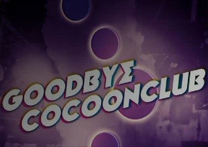 Goodbye Cocoonclub