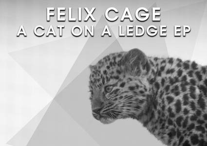 A Cat On A Ledge EP - Felix Cage