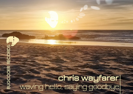Waving Goodbye, Saying Hello - Chris Wayfarer