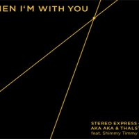 When I'm With You - Stereo Express + AKA AKA & Thalstroem