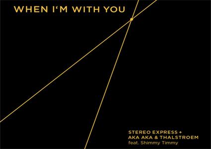 When I'm With You - Stereo Express + AKA AKA & Thalstroem
