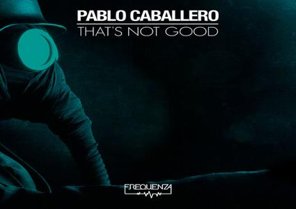 That's Not Good EP - Pablo Caballero