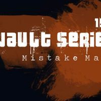 Vault Series 15.0 - Mistake Made