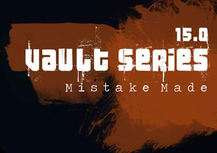 Vault Series 15.0 - Mistake Made