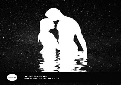 What Made Us EP - Harry Best ft. Astrix Little