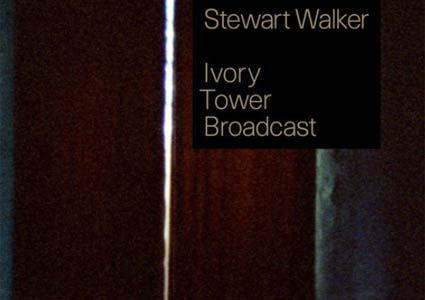 Ivory Tower Broadcast - Stewart Walker
