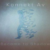 Become to Shadow EP by Konnekt Av