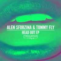 Head Out EP by Alen Sforzina & Tommy Fly