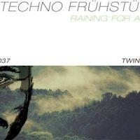 Raining for Ages EP - Techno Frühstück