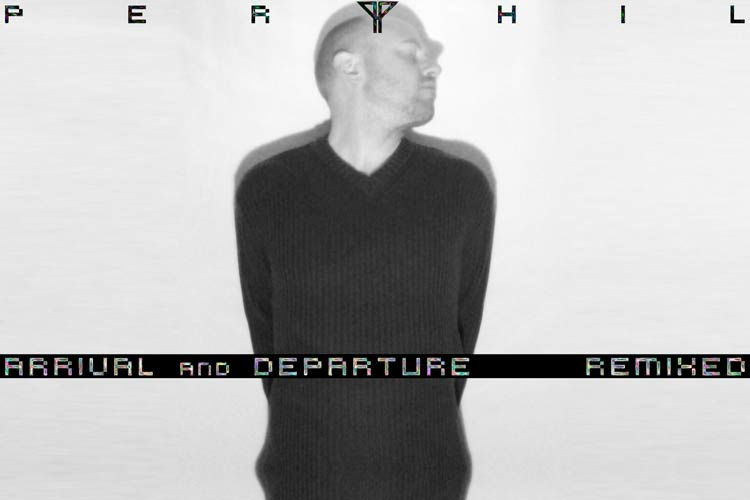 Arrival & Departure Remixed by Perthil
