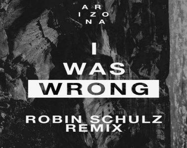 I Was Wrong Remix (Robin Schulz remix) - ARIZONA