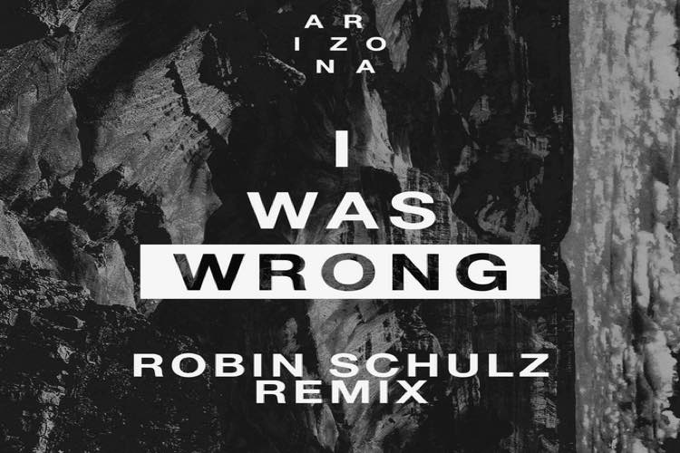 I Was Wrong Remix (Robin Schulz remix) - ARIZONA