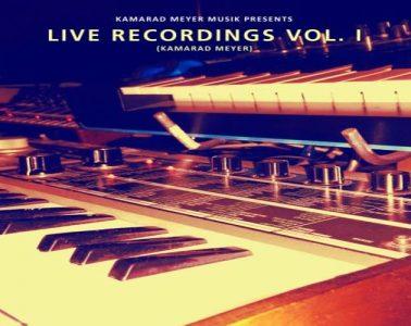 Live Recordings Vol. I by Kamarad Meyer