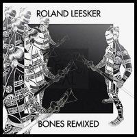 Bones (Remixed) - Roland Leesker