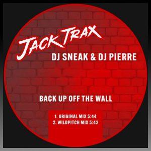 Back Up Off The Wall - DJ Sneak & DJ Pierre