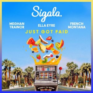 Just Got Paid by Sigala x Ella Eyre x Meghan Trainor x French Montana x Nile Rodgers
