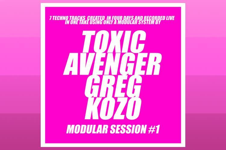 Modular Sessions #1 - Toxic Avenger & Greg Kozo