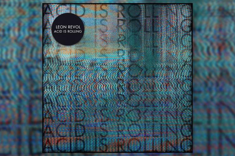 Acid Is Rolling - Leon Revol